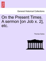 On the Present Times. a Sermon [on Job X. 2], Etc.