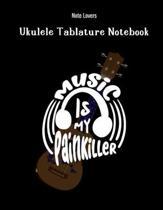 Music Is My Painkiller: Ukulele Tablature Notebook: Perfect Gift for Ukulele Players