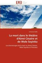 La Mort Dans Le Theatre D''Aime Cesaire Et de Wole Soyinka