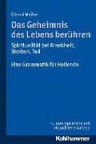 Das Geheimnis Des Lebens Beruhren - Spiritualitat Bei Krankheit, Sterben, Tod
