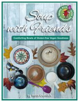 Soup With Friends / Comforting Bowls Of Gluten-Free Vegan Goodness