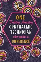 One F*cking Amazing Ophthalmic Technician Who Makes A Difference