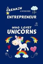 A Freakin Awesome Entrepreneur Who Loves Unicorns: Perfect Gag Gift For An Entrepreneur Who Happens To Be Freaking Awesome And Loves Unicorns! - Blank