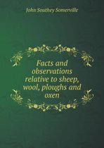 Facts and Observations Relative to Sheep, Wool, Ploughs and Oxen