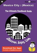 Ultimate Handbook Guide to Mexico City : (Mexico) Travel Guide