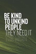Be Kind To Unkind People They Need It The Most
