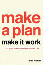 Make a Plan and Make it Work - 21 Ways to Make the Most of Your Life