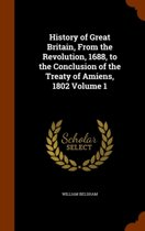 History of Great Britain, from the Revolution, 1688, to the Conclusion of the Treaty of Amiens, 1802 Volume 1