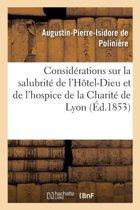 Consid�rations Sur La Salubrit� de l'H�tel-Dieu Et de l'Hospice de la Charit� de Lyon