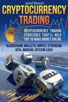 Cryptocurrency Trading. Cryptocurrency Trading Strategies That?ll Help You to Make Money Online: Blockchain, Wallets, Ripple, Ethereum, IOTA, Monero,
