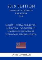 Fac 2005-11 Federal Acquisition Regulation - Far Case 2004-019 - Earned Value Management System (Evms) (Federal Register) (Us Federal Acquisition Regulation) (Far) (2018 Edition)