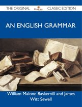 An English Grammar - The Original Classic Edition