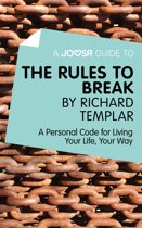A Joosr Guide to… The Rules to Break by Richard Templar: A Personal Code for Living Your Life, Your Way