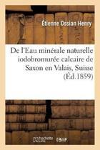 de l'Eau Min rale Naturelle Iodobromur e Calcaire de Saxon En Valais, Suisse