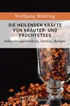 Die heilenden Kräfte von Kräuter- und Früchtetees - Zubereitungsverfahren, Zutaten, Rezepte