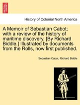 A Memoir of Sebastian Cabot; With a Review of the History of Maritime Discovery. [By Richard Biddle.] Illustrated by Documents from the Rolls, Now First Published.