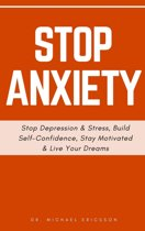 Stop Anxiety: Stop Depression & Stress, Build Self-Confidence, Stay Motivated & Live Your Dreams