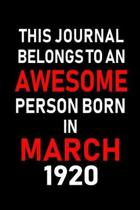 This Journal Belongs to an Awesome Person Born in March 1920