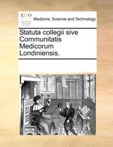 Statuta Collegii Sive Communitatis Medicorum Londiniensis.
