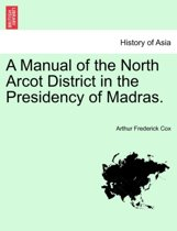 A Manual of the North Arcot District in the Presidency of Madras.