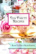 Tea Party Recipes: Blank Tea Party Recipes Journal: Blank Tea Party Recipe Cookbook Journal Organizer to Write in
