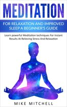 Meditation For Relaxation and Improved Sleep A Beginner's Guide Learn powerful Meditation techniques For Instant Results At Relieving Stress And Relaxation