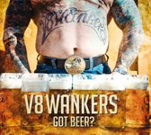V8 Wankers - Got Beer
