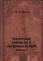 Scenes and Stories by a Clergyman in Debt Volume 1