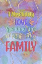 I Absolutely LOVE Spending Time With My FAMILY