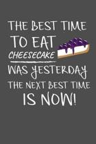 The Best Time To Eat Cheesecake Was Yesterday The Next Best Time Is Now