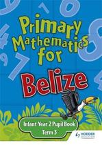 Primary Mathematics for Belize Infant Year 2 Pupil's Book Term 3