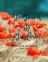 To Teach Is To Love Teacher Planner 2019-2020