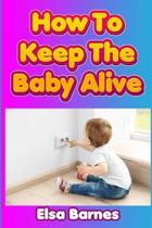 How to Keep the Baby Alive: A Baby Shower Gift for New Parents