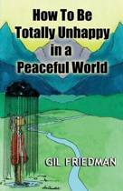 How to Be Totally Unhappy in a Peaceful World