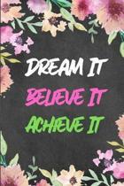 Dream It Believe It Achieve It: Motivational Journal