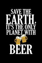 Save The Earth, It's The Only Planet With Beer: Funny Save The Earth It's The Only Planet With Beer Drinking Blank Composition Notebook for Journaling