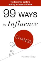99 Ways to Influence Change