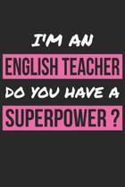 English Teacher Notebook - I'm an English Teacher Do You Have A Superpower - English Teacher Journal
