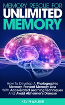 Memory Rescue for Unlimited Memory: How to Develop a Photographic Memory, Prevent Memory Loss with Accelerated Learning Techniques and Avoid Alzheimer's Disease