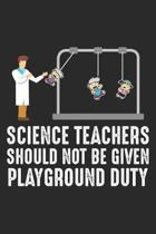 Science Teacher should not be given playground duty: Science Teacher Funny Playground Kids Dot Grid Notebook 6x9 Inches - 120 dotted pages for notes,