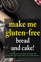 Make Me Gluten-Free - Bread and Cakes!