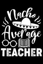 Nacho Average Teacher: Nacho Average Teacher Gift 6x9 Journal Gift Notebook with 125 Lined Pages