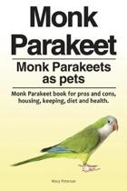 Monk Parakeet. Monk Parakeets as Pets. Monk Parakeet Book for Pros and Cons, Housing, Keeping, Diet and Health.