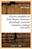 Oeuvres Compl tes de John Hunter. Anatomie, Physiologie, Anatomie Compar e, Zoologie