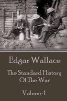 Edgar Wallace - The Standard History Of The War - Volume 1