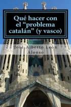 Qu Hacer Con El Problema Catal n (Y Vasco)