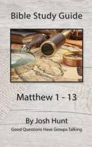 Bible Study Guide -- Matthew 1 - 13