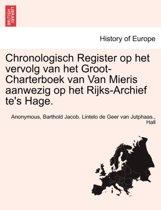 Chronologisch register op het vervolg van het groot-charterboek van van mieris aanwezig op het rijks-archief te's hage.