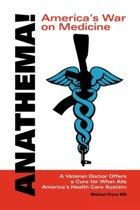 Anathema! America's War on Medicine