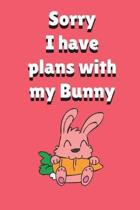 Sorry I Have Plans With My Bunny